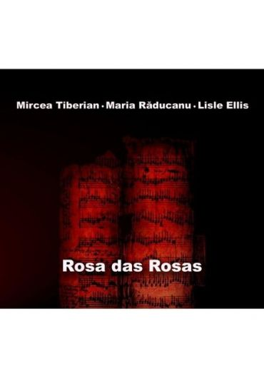 Mircea Tiberian, Maria Raducanu, Lisle Ellis - Rosa das rosas - CD