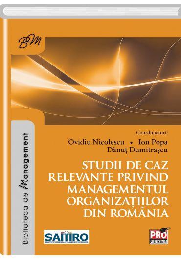 Studii de caz relevante privind managementul organizatiilor din Romania