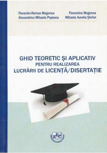 Ghid teoretic si aplicativ pentru realizarea lucrarii de licenta, disertatie