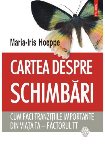Cartea despre schimbari. Cum faci tranzitiile importante din viata ta – factorul TT