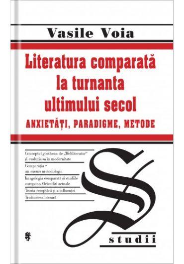 Literatura comparata la turnanta ultimului secol - Anxietati, paradigme, metode