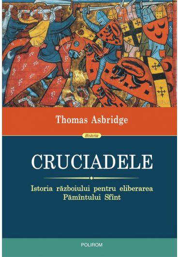 Cruciadele. Istoria razboiului pentru eliberarea Pamantului Sfant