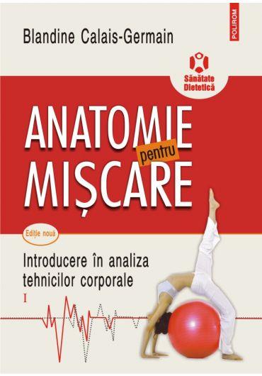 Anatomie pentru miscare. Vol. I. Introducere in analiza tehnicilor corporale (editia a II-a)