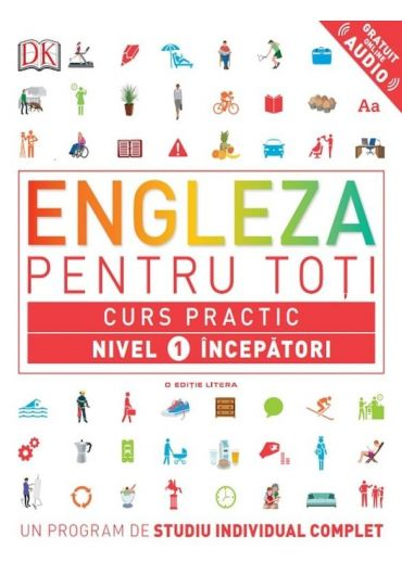 Engleza pentru toti. Curs practic nivel 1 incepatori