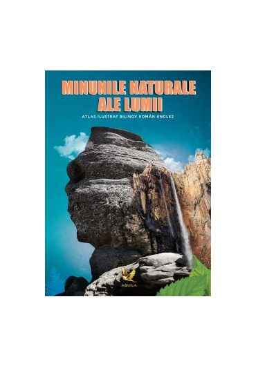 Minunile naturale ale lumii. Atlas ilustrat bilingv roman-englez