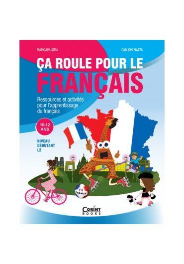 Ca roule pour le francais - Activitati pentru invatarea limbii franceze - 10-12 ani