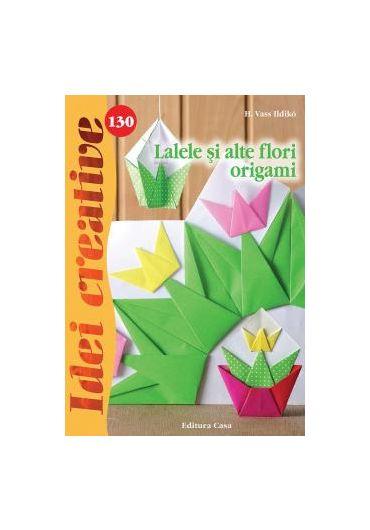 Lalele si alte flori origami - Idei creative nr. 130