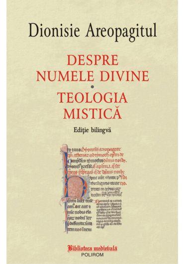 Despre numele divine. Teologia mistica