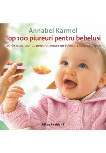 Top 100 piureuri pentru bebelusi. 100 de mese usor de preparat pentru un bebelus sanatos si fericit
