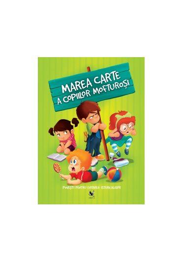 Marea carte a copiilor mofturosi. Povesti pentru evitarea istericalelor