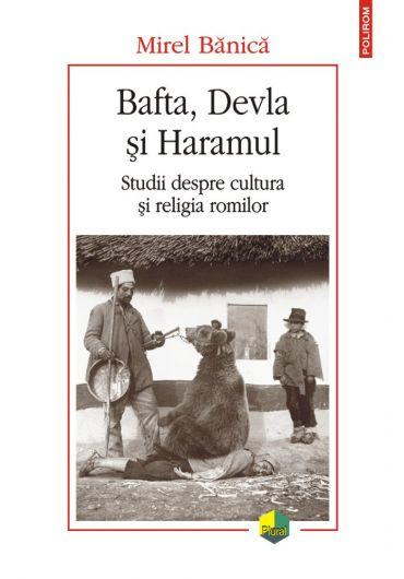 Bafta, Devla si Haramul. Studii despre cultura si religia romilor