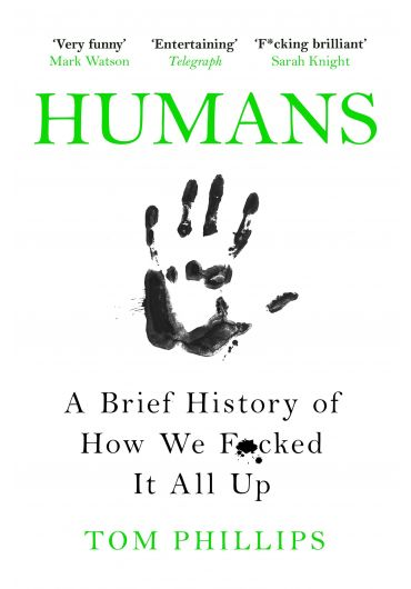Humans. A Brief History of How We F*cked It All Up