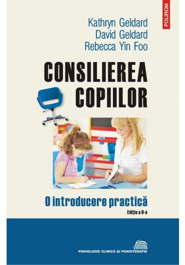 Consilierea copiilor. O introducere practica. Editia a II-a