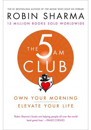 The 5 AM Club. Own Your Morning - Elevate Your Life
