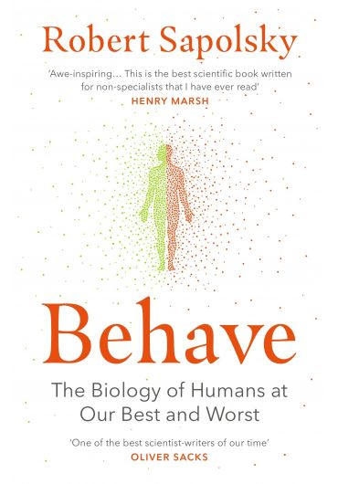 Behave. The Biology of Humans at Our Best and Worst