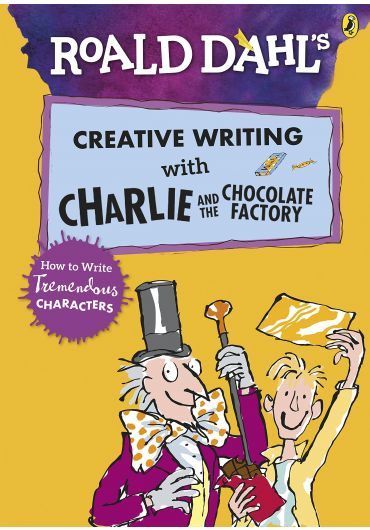 Roald Dahl's Creative Writing with Charlie and the Chocolate Factory. How to Write Tremendous Characters