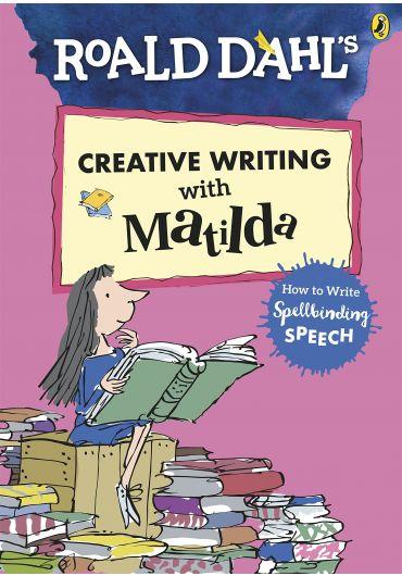Roald Dahl's Creative Writing with Matilda. How to Write Spellbinding Speech