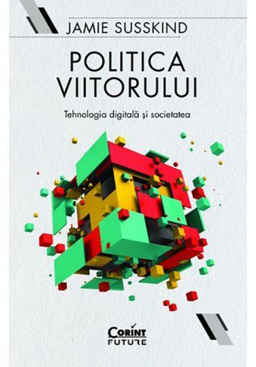 Politica viitorului. Tehnologia digitala si societatea