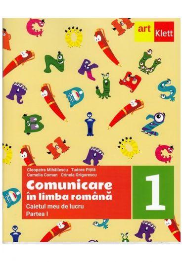 Comunicare in limba romana. Caietul meu de lucru, clasa I, Partea I