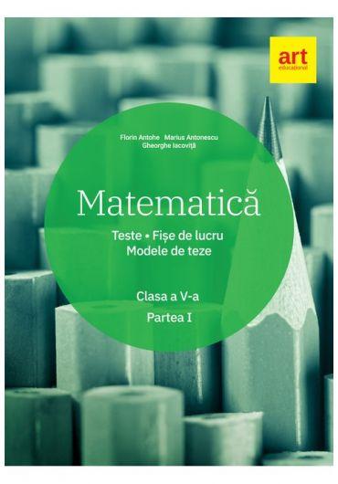 Matematica clasa a V-a semestrul I. Teste. Fise. Modele