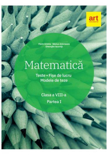 Matematica clasa a VIII-a semestrul I. Teste. Fise. Modele