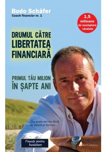 Drumul catre libertatea financiara. Primul tau milion in sapte ani