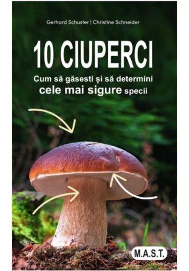 10 ciuperci. Cum sa gasesti si sa determini cele mai sigure specii