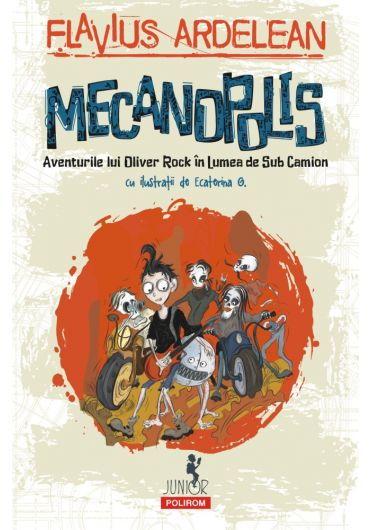 Mecanopolis. Aventurile lui Oliver Rock in lumea de sub camion