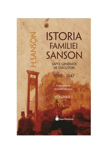 Istoria familiei Sanson. Sapte generatii de executori 1688-1847. Vol. I
