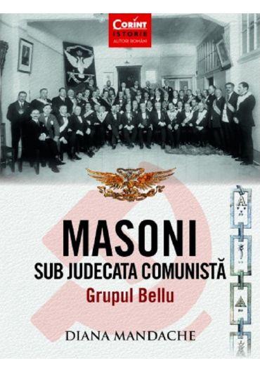 Masoni sub judecata comunista. Grupul Bellu