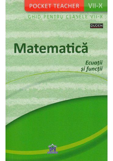 Pocket Teacher - Matematica, ecuatii si functii. Ghidul pentru clasele VII-X
