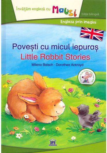 Povesti cu Micul Iepuras. Little Rabbit Stories