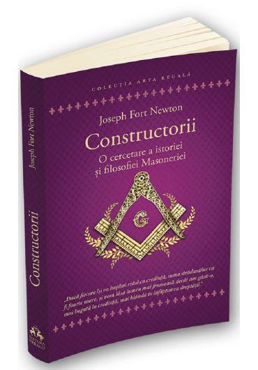 Constructorii. O cercetare a istoriei si filosofiei Masoneriei