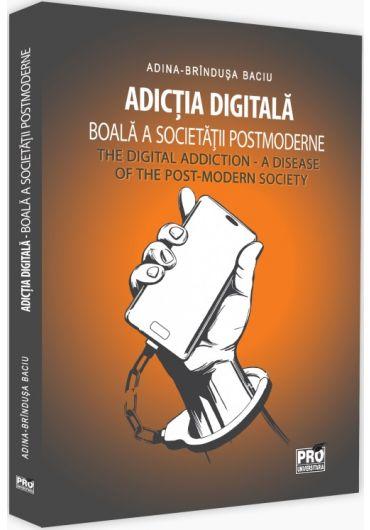 Adictia digitala. Boala a societatii postmoderne / The Digital Addiction. A Disease of the Post-Modern Society
