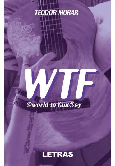 Wtf - World to fantasy si Nu stii tu