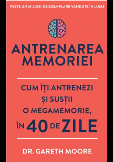 Antrenarea memoriei. Cum iti antrenezi si sustii o megamemorie in 40 de zile