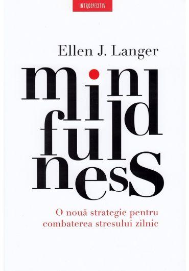Mindfulness. O noua strategie pentru combaterea stresului zilnic
