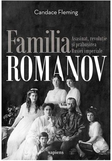 Familia Romanov. Asasinat, revolutie si prabusirea Rusiei