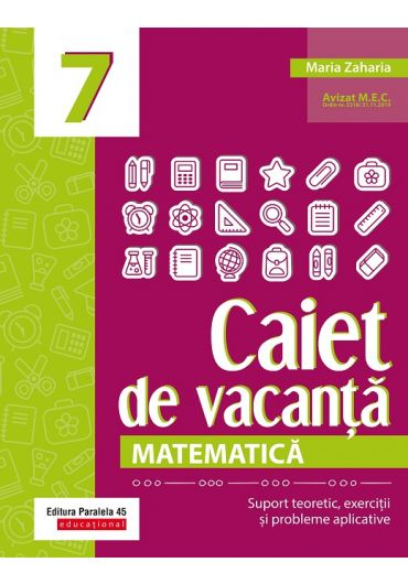 Matematica. Caiet de vacanta. Suport teoretic, exercitii si probleme aplicative. Clasa a VII-a