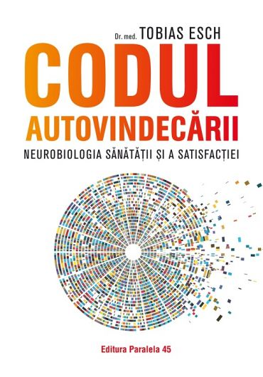 Codul autovindecarii. Neurobiologia sanatatii si a satisfactiei