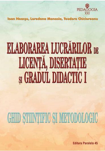 Elaborarea lucrarilor de licenta, disertatie si gradul didactic I – ghid stiintific si metodologic
