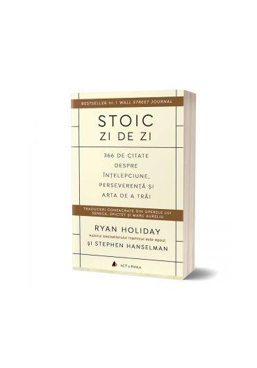 Stoic zi de zi. 366 de citate despre intelepciune, perseverenta si arta de a trai