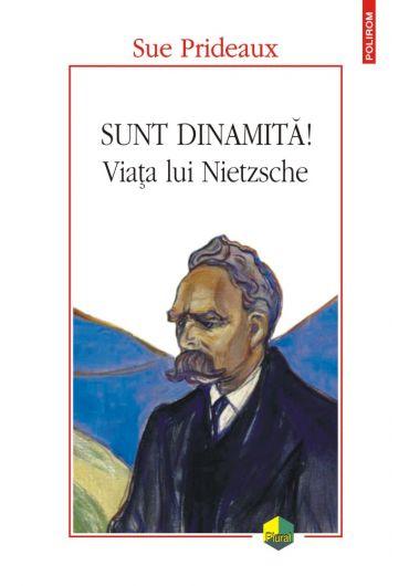 Sunt dinamita! Viata lui Nietzsche