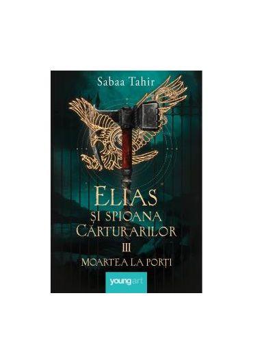 Elias si spioana Carturarilor. Volumul III. Moartea la porti