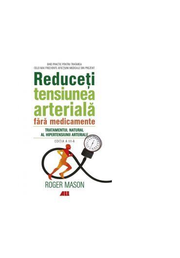 Reduceti tensiunea arteriala fara medicamente. Tratamentul natural al hipertensiunii arteriale