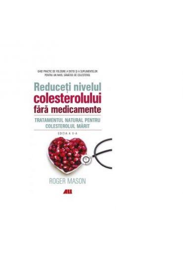 Reduceti nivelul colesterolului fara medicamente. Tratamentul natural pentru colesterolul marit