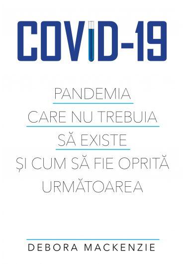 Covid 19. Pandemia care nu trebuia sa existe si cum sa fie oprita urmatoarea
