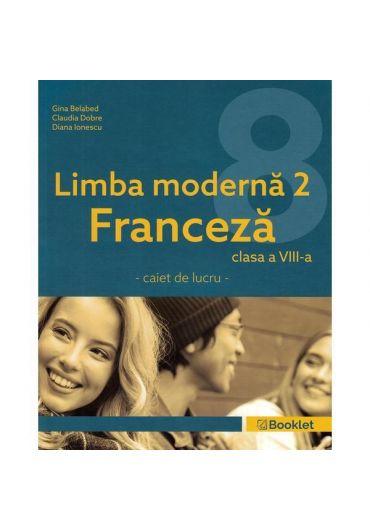 Limba moderna franceza L2. Caiet de lucru pentru clasa a VIII- a