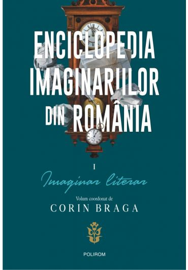 Enciclopedia imaginariilor din Romania. Volumul III. Imaginar literar