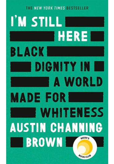 I'm Still Here - Black Dignity in a World Made for Whiteness